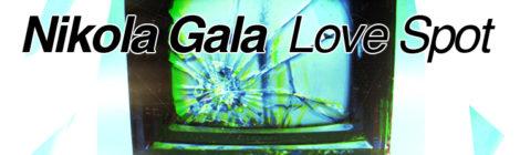 "Nikola Gala ""Love Spot"""