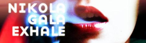"""Nikola Gala """"Exhale"""""""